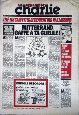 SEMAINE DE CHARLIE (LA) N° 1 du 14-05-1981 TELE - LES CARPETTES DEVIENNENT DES PAILLASSONS - MITTERAND GAFFE A TA GUEULE - ON NE VERA PLUS LES OREILLES DE PEYREFITTE - IRLANDE A FEU ET A SANG - PARADIS DES ENFANTS - LA POLOGNE C'EST DU CINEMA - LE BILLET A LA CON DU PRO. CHORON