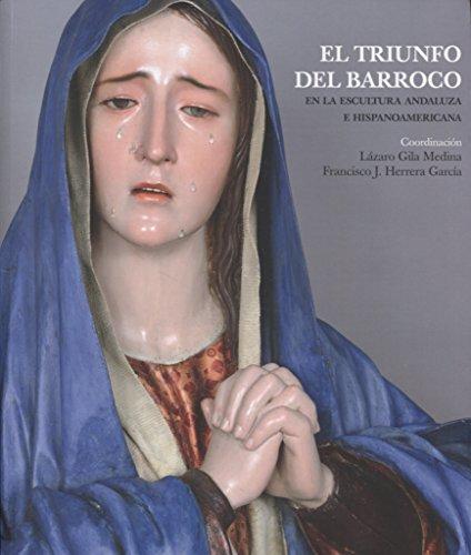 Triunfo del barroco,El. En la escultura andaluza e hispanoamericana (Colección Arte y Arqueología) por Lázaro Gila Medina (Coord.)