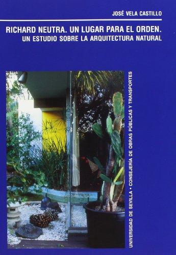 Richard Neutra. Un lugar para el orden.: Un estudio sobre la arquitectura natural. (Colección Kora)