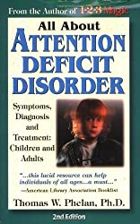 All About Attention Deficit Disorder: Symptoms, Diagnosis, and Treatment: Children and Adults by Thomas Phelan (1996-01-01)