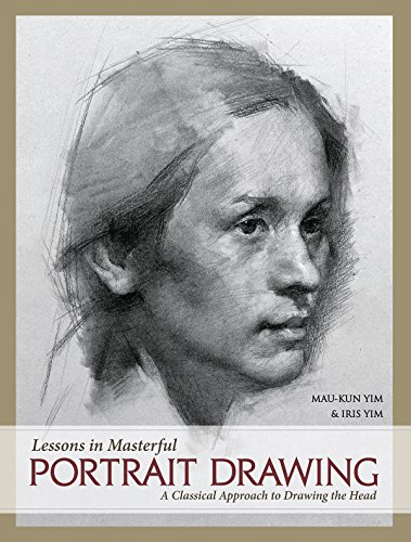 Lessons in Masterful Portrait Drawing: A Classical Approach to Drawing the Head por Mau-Kun Yim