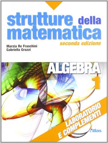 Strutture della matematica. Laboratorio e complementi. Per le Scuole superiori. Con espansione online: 1