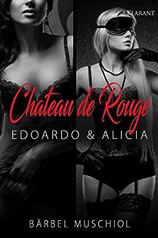 Chateau de Rouge. Edoardo und Alicia von [Muschiol, Bärbel]