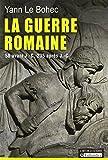 La guerre romaine : 58 avant J.-C. - 235 après J.-C.