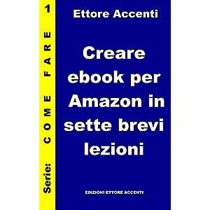 Creare ebook per Amazon in sette brevi lezioni: Un