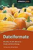 Dateiformate. ODF, DOCX, PSD, SMIL, WAV & Co., Einsatz und Konvertierung (Entwickler-Press)
