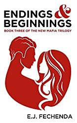 Endings & Beginnings: Book Three of The New Mafia Trilogy