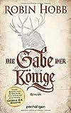 Die Gabe der Könige: Roman (Die Chronik der Weitseher, Band 1)