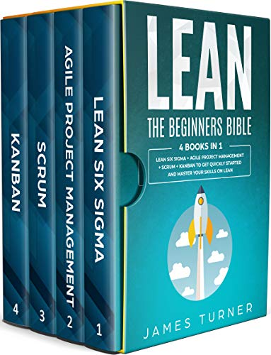 Lean - The Beginners Bible - 4 books in 1 - Lean Six Sigma + Agile Project Management + Scrum + Kanban to Get Quickly Started and Master your Skills on Lean (English Edition)