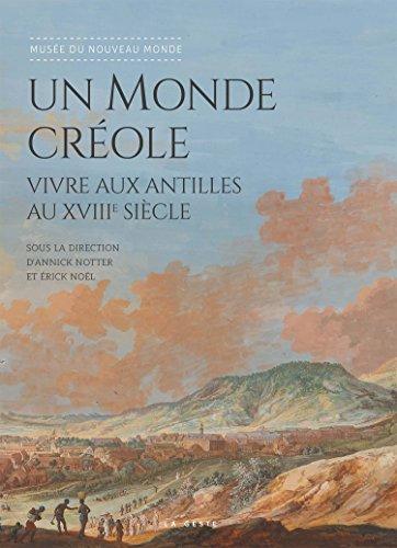 Un Monde Creole - Vivre aux Antilles au XVIIIe Siecle