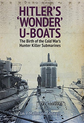 Hitler's 'Wonder' U-Boats: The Birth of the Cold War's Hunter Killer Submarines (English Edition) Wolfpack Designs