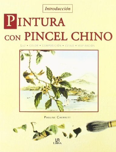 Pintura con Pincel Chino: Luz, Color, Composición, Estilo e Inspiración (Técnicas Artísticas) por Pauline Cherret