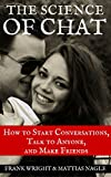 The Science Of Chat: How To Start Conversations, Talk To Anyone, And Make Friends