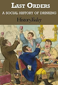 Last Orders: A Social History Of Drinking (English Edition) di [History Today]