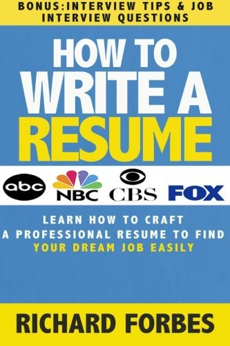 How to Write a Resume (Interview Tips and Job Interview Questions): Learn How to Craft a Professional Resume to Find Your Dream Job Easily by Richard Forbes (2015-06-11)