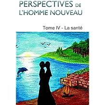 Perspectives de l'homme nouveau Tome IV: La santé (French Edition)