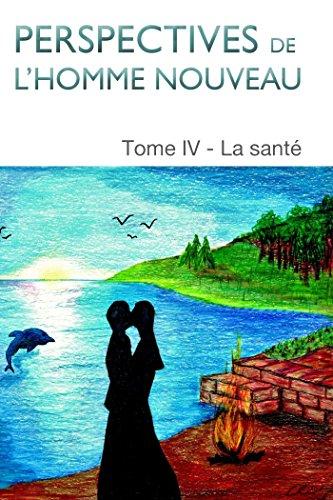 perspectives-de-lhomme-nouveau-tome-iv-la-sante-french-edition
