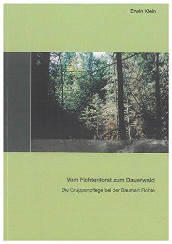 Vom Fichtenforst zum Dauerwald: Die Gruppenpflege bei der Baumart Fichte (Berichte aus der Holz- und Forstwirtschaft)