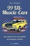 Muscle-Car: 99 US-Muscle-Cars, aus denen Sie nie wieder aussteigen wollen. Kultige US-Kraftfahrzeuge vom Pony Car bis zum Full-size Muscle-Car. Autolegenden mit V8-Motor.