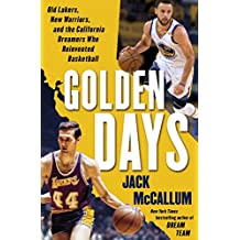 Golden Days: Old Lakers, New Warriors, and the California Dreamers Who Reinvented Basketball