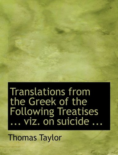 Translations from the Greek of the Following Treatises ... viz. on suicide ... (Large Print Edition)