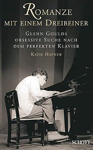 Romanze mit einem Dreibeiner: Glenn Goulds obsessive Suche nach dem