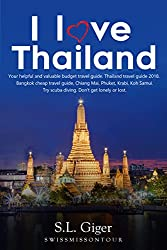 I love Thailand: Your helpful and valuable budget travel guide. Thailand travel guide 2018, Bangkok cheap travel guide, Chiang Mai, Phuket, Krabi, Koh ... Don't get lonely or lost. (English Edition)