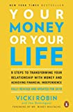 Your Money or Your Life, 9 Steps to Transforming Your Relationship with Money and Achieving Financial Independence: Revised and Updated for the 21st Century