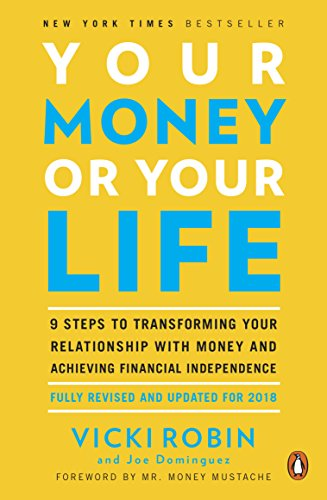 Your Money Or Your Life: 9 Steps to Transforming Your Relationship with Money and Achieving Financial Independence: Revised and Updated for the 21st Century por Vicki Robin