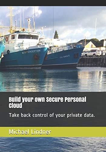 Build your own Secure Personal Cloud: Take back control of your private data.