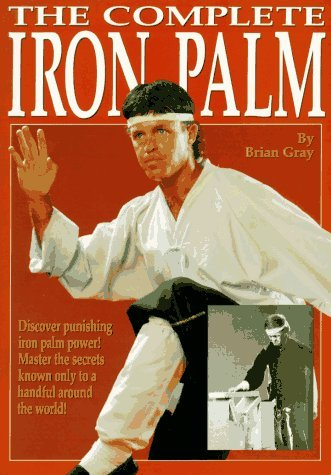 The Complete Iron Palm by Brian Gray (1990-01-01)
