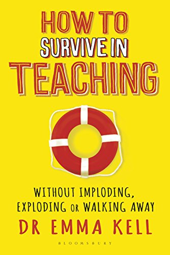 How to Survive in Teaching: Without imploding, exploding or walking away (English Edition)
