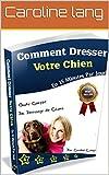 Dressage de chien: comment dresser son chien en 15 minutes par jour: Comment dresser son chien, son canin, chiot, découvrez avec un collier de dressage de chien, des conseils sur une méthode efficace...