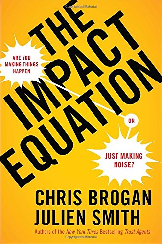 The Impact Equation: Are You Making Things Happen or Just Making Noise? por Chris Brogan