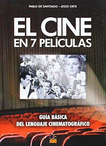 El cine en 7 peliculas. guia basica del lenguaje cinematografico por Pablo De Santiago