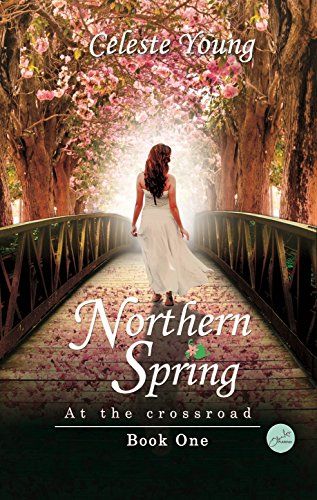 Northern Spring: At the Crossroad : Book One (At the Crossroads 1) by [Young, Celeste]