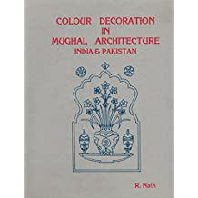 Colour Decoration in Mughal Architecture: India and Pakistan