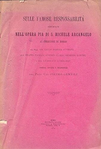 Sulle famose responsabilit denunciate nell'Opera Pia di S. Michele Arcangelo ai corridori di Borgo dai sigg. G. Bartoli Avveduti, F. Pacelli, A. Florio, G. Rancini, L. Lombardi. Rivedute , corrette e documentate da P. Gentili.
