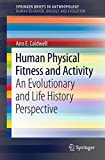 Human Physical Fitness and Activity: An Evolutionary and Life History Perspective (SpringerBriefs in Anthropology)
