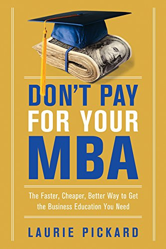Don't Pay for Your MBA: The Faster, Cheaper, Better Way to Get the Business Education You Need (English Edition)