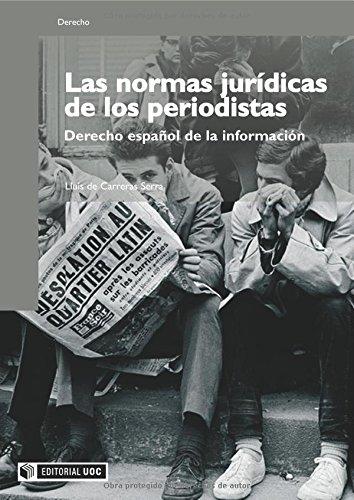 Las normas jurídicas de los periodistas: Derecho español de la información (Manuales) por Lluís de Carreras Serra