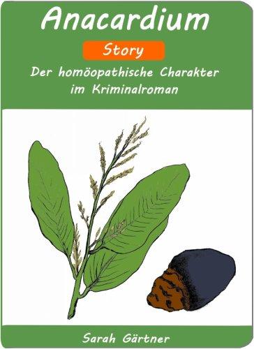 Anacardium - Story. Der homöopathische Charakter im Kriminalroman (Gefühllos und grausam. Leicht...