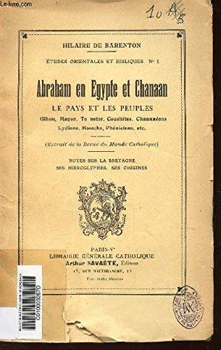 ABRAHAM EN EGYPTE ET CHANAAN - LE PAYS ET LES PEUPLES - Gihon, Magon, To neter, Coushites, Chananéens, Lydiens, Mosochs, Phéniciens, etc. Notes sur la Bretagne, ses hiéroglyphes, ses origines.