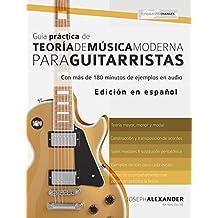 Guía Práctica De Teoría De Música Moderna Para Guitarristas: Con más de 180 minutos de ejemplos de audio (Spanish Edition)