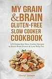 My Grain & Brain Gluten-free Slow Cooker Cookbook: 101 Gluten-free Slow Cooker Recipes to Boost Brain Power & Lose Belly Fat - A Grain-free, Low Sugar