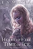 Heart of Fire  Time of Ice (A Time Equation Novel) by Eric Martell
