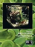 Nano-Riffaquarien: Einrichtung und Pflege von Kleinst-Meerwasseraquarien (NTV Meerwasseraquaristik)