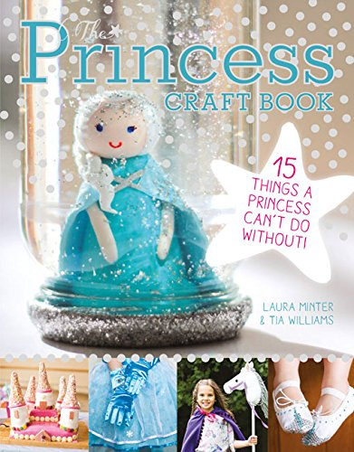 The Princess Craft Book: 15 Things a Princess Can't Do Without (Little Button ()