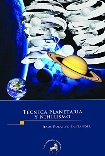 Técnica planetaria y nihilismo por Jesús Rodolfo Santander