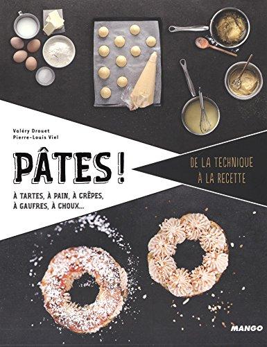 Pâtes ! À tartes, à pizzas, à beignets, à choux, à pain, à pâtes et raviolis par Pierre-Louis Viel